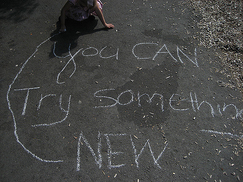 you can try something new. foto: Amber Strocel. Izvor: https://c2.staticflickr.com/4/3253/3869782328_9392af97ce_z.jpg?zz=1